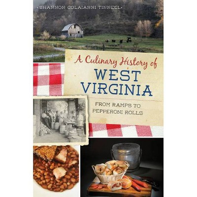 A Culinary History of West Virginia - by  Shannon Colaianni Tinnell (Paperback)