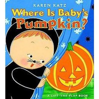 Where Is Baby's Pumpkin? ( Karen Katz Lift-the-Flap Books)(Board)by Karen Katz