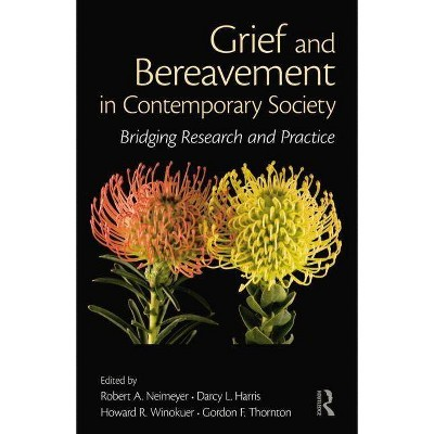Grief and Bereavement in Contemporary Society - (Series in Death, Dying, and Bereavement (Paperback)) (Paperback)
