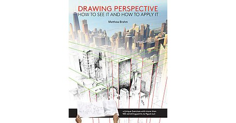 Drawing Perspective : How to See It and How to Apply It (Paperback) (Matthew Brehm) - image 1 of 1