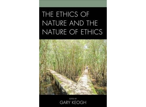 Ethics of Nature and the Nature of Ethics -  (Hardcover) - image 1 of 1