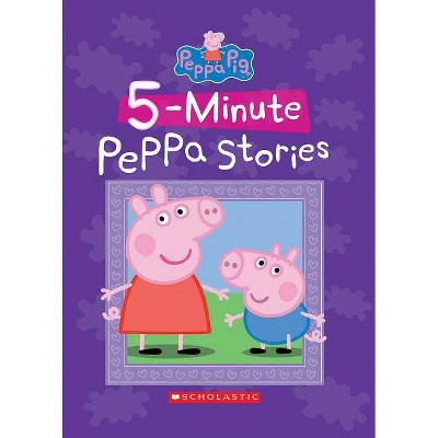 FiveMinute Peppa Stories - by Scholastic (Hardcover)