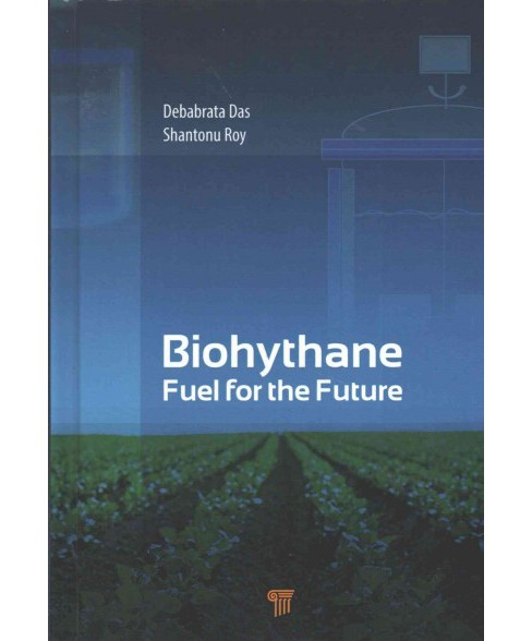 Biohythane : Fuel for the Future (Hardcover) (Debabrata Das & Shantonu Roy) - image 1 of 1