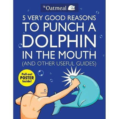 5 Very Good Reasons to Punch a Dolphin in the Mouth (And Other Useful Guides) (Mixed media product) by Oatmeal