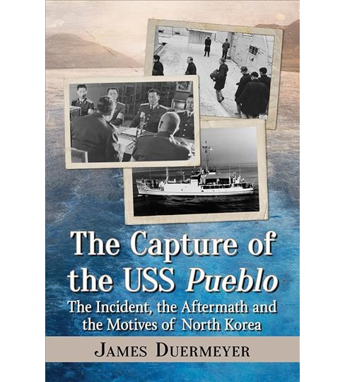 Capture of the USS Pueblo : The Incident, the Aftermath and the Motives of North Korea -  (Paperback) - image 1 of 1