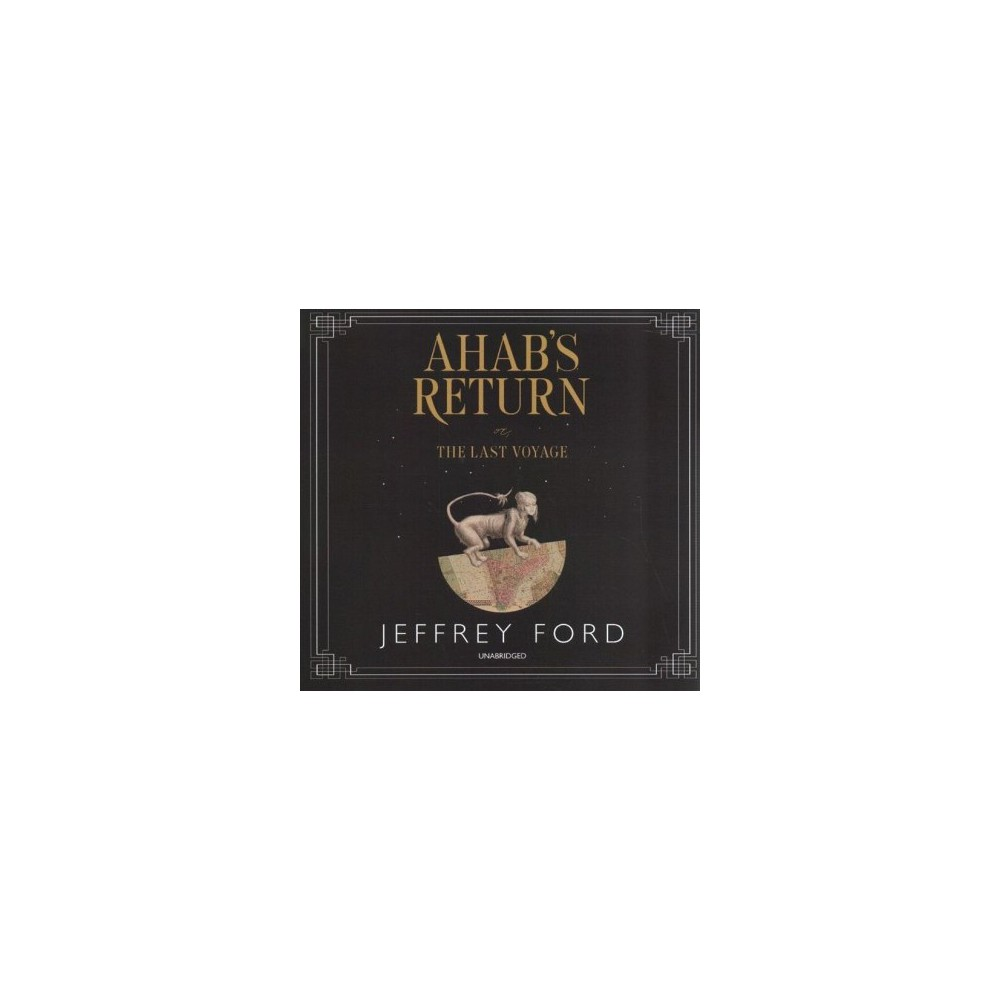 Ahab's Return : Or, the Last Voyage - Unabridged by Jeffrey Ford (CD/Spoken Word)