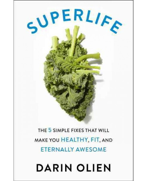 Superlife : The 5 Simple Fixes That Will Make You Healthy, Fit, and Eternally Awesome (Reprint) - image 1 of 1