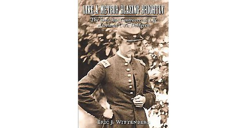 Like a Meteor Blazing Brightly : The Short but Controversial Life of Colonel Ulric Dahlgren (Hardcover) - image 1 of 1
