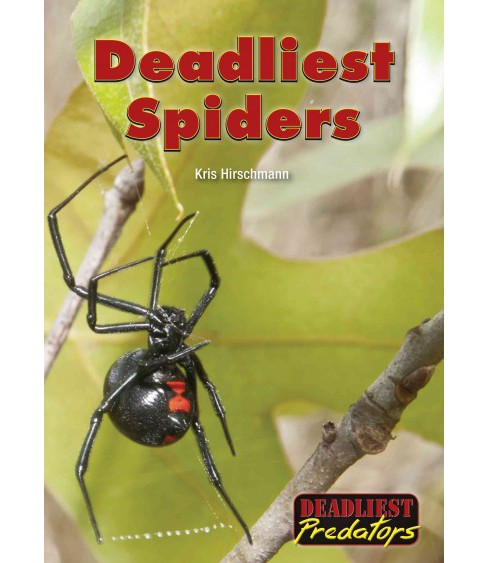 Deadliest Spiders (Hardcover) (Kris Hirschmann) - image 1 of 1