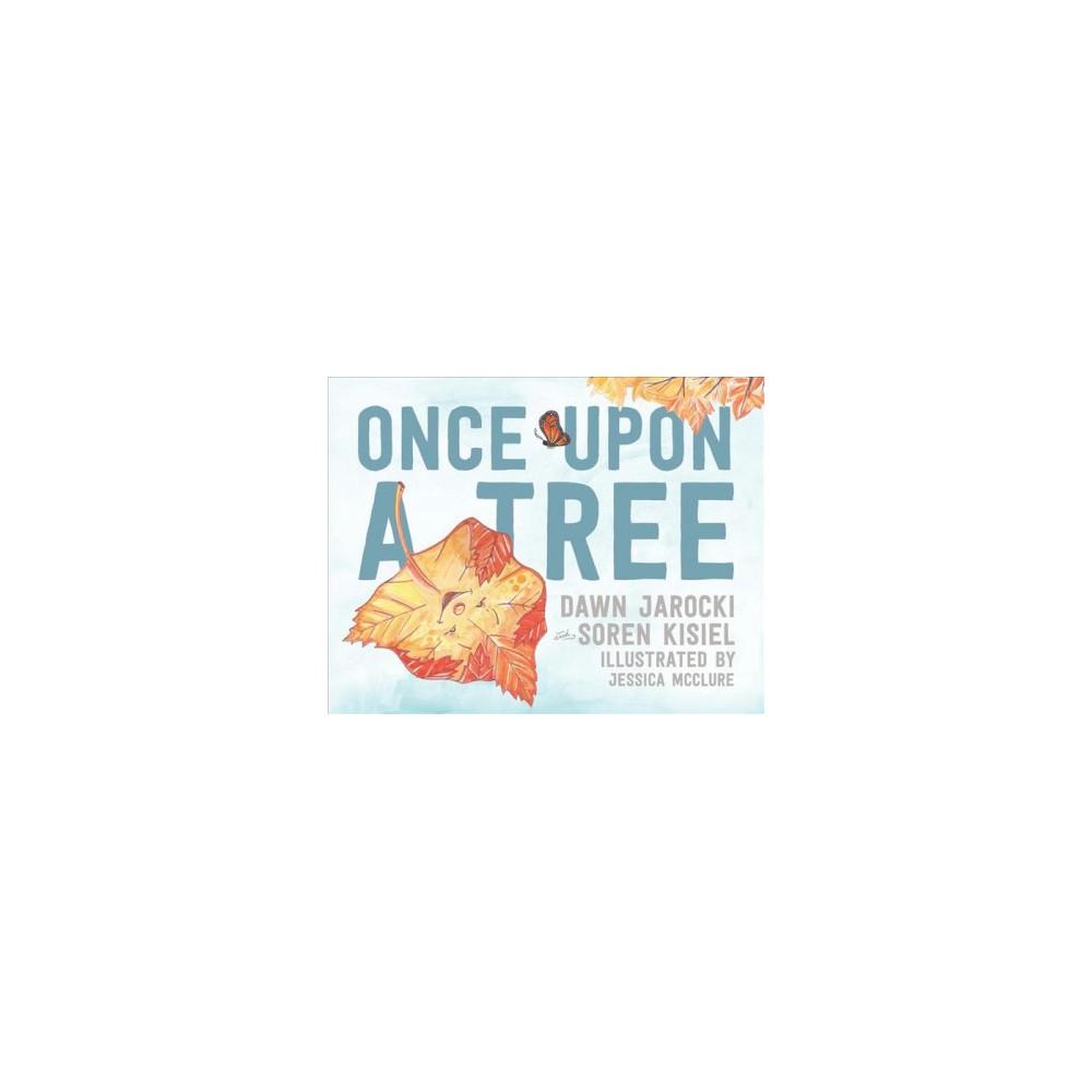 Once upon a Tree - by Dawn Jarocki & Soren Kisiel (Hardcover)