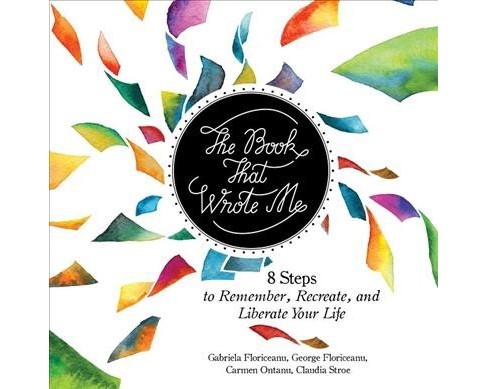 Book That Wrote Me : 8 Steps to Remember, Recreate, and Liberate Your Life (Hardcover) (Gabriela - image 1 of 1