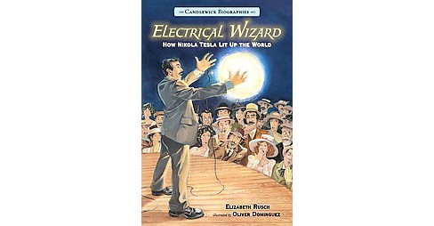 Electrical Wizard : How Nikola Tesla Lit Up the World (School And Library) (Elizabeth Rusch) - image 1 of 1