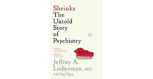 Shrinks : The Untold Story of Psychiatry (Paperback) (M.D. Jeffrey A. Lieberman) - image 1 of 1
