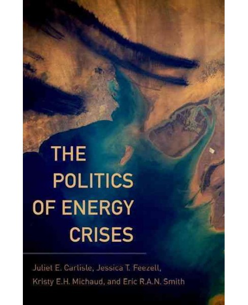 Politics of Energy Crises (Paperback) (Juliet E. Carlisle & Jessica T. Feezell & Kristy E. H. Michaud & - image 1 of 1