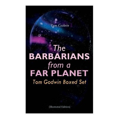 The Barbarians from a Far Planet - by  Tom Godwin & George Schelling & Juan Carlos Barberis (Paperback)