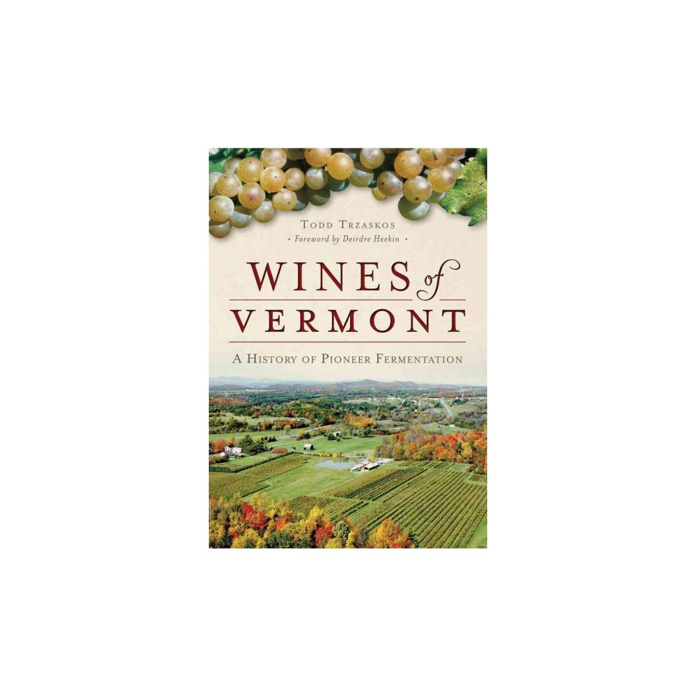 Wines of Vermont : A History of Pioneer Fermentation (Paperback) (Todd Trzaskos)