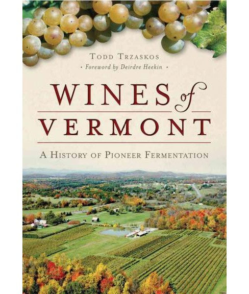 Wines of Vermont : A History of Pioneer Fermentation (Paperback) (Todd Trzaskos) - image 1 of 1