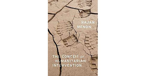 Conceit of Humanitarian Intervention (Hardcover) (Rajan Menon) - image 1 of 1