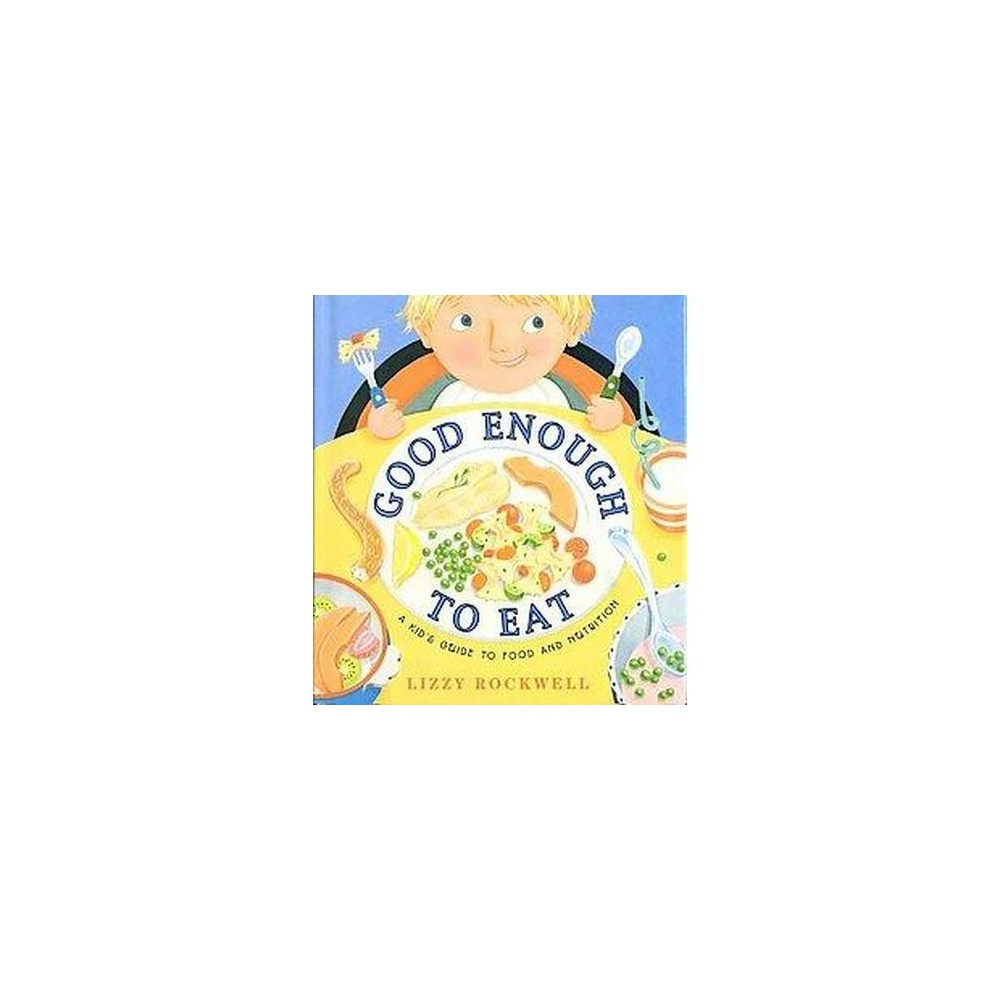 Good Enough to Eat : A Kid's Guide to Food and Nutrition (Reprint) (Paperback) (Lizzy Rockwell)