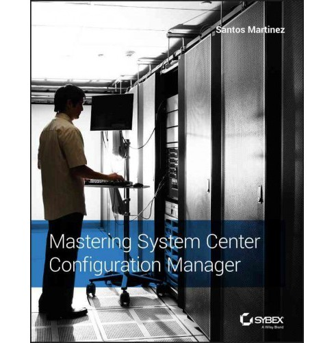 Mastering System Center Configuration Manager (Paperback) (Santos Martinez & Peter Daalmans & Brett - image 1 of 1