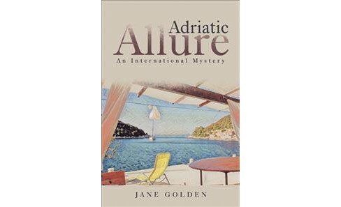 Adriatic Allure : An International Mystery -  by Jane Golden (Paperback) - image 1 of 1