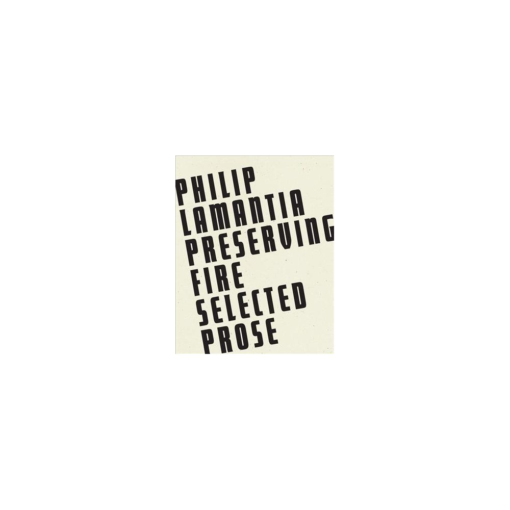 Preserving Fire : Selected Prose - by Philip Lamantia (Paperback)