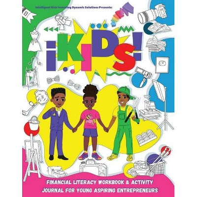 IKids Financial Literacy Workbook and Activity Journal for Young Aspiring Entrepreneurs - by  Ikids Enterprises LLC (Paperback)