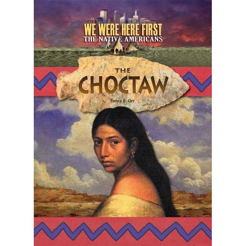 Choctaw - (We Were Here First: The Native Americans) by  Tamra B Orr (Hardcover) - image 1 of 1