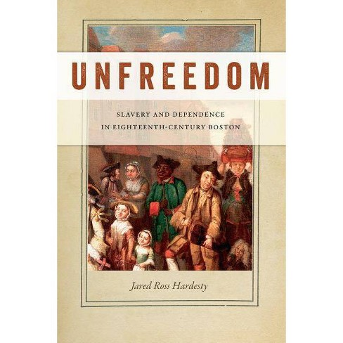 Unfreedom - (Early American Places) by  Jared Ross Hardesty (Paperback) - image 1 of 1