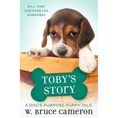 Toby's Story -  (Dog's Purpose Puppy Tales) by W. Bruce Cameron (Hardcover)