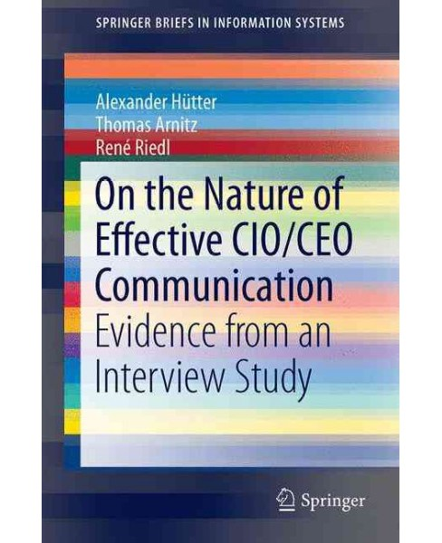 On the Nature of Effective CIO/CEO Communication : Evidence from an Interview Study (Paperback) - image 1 of 1
