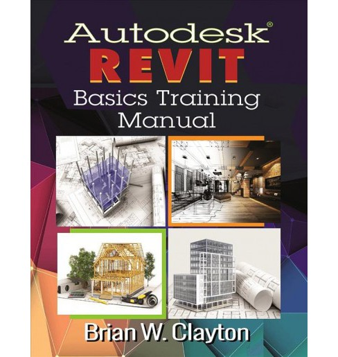 Autodesk Revit Basics Training Manual (Paperback) (Brian W. Clayton) - image 1 of 1