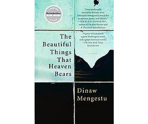 The Beautiful Things That Heaven Bears (Reprint) (Paperback) by Dinaw Mengestu - image 1 of 1