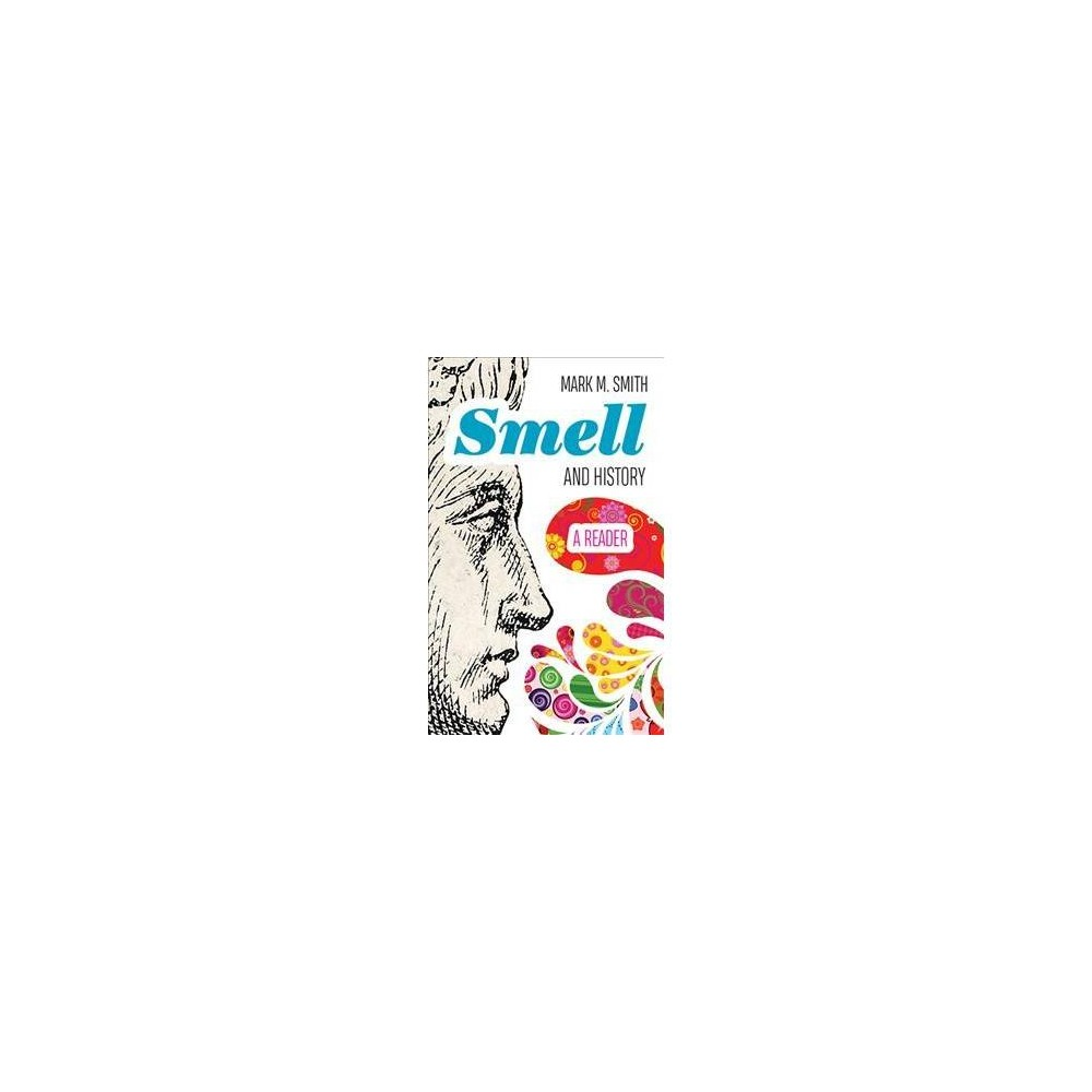 Smell and History : A Reader - (Paperback)