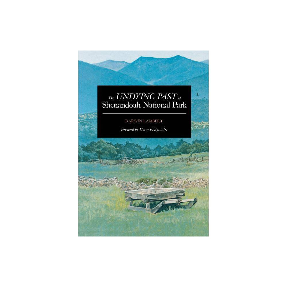 The Undying Past Of Shenandoah National Park By Darwin Lambert Paperback