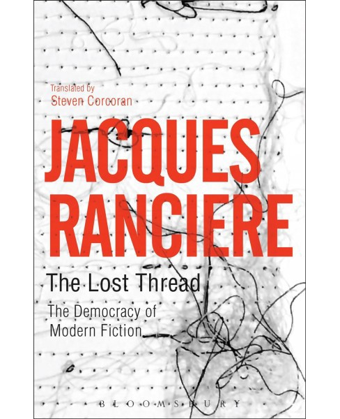 Lost Thread : The Democracy of Modern Fiction (Hardcover) (Jacques Ranciu00e8re) - image 1 of 1