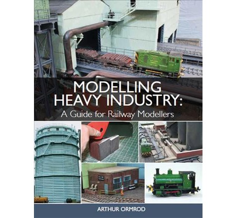 Modelling Heavy Industry : A Guide for Railway Modellers (Paperback) (Arthur Ormrod) - image 1 of 1