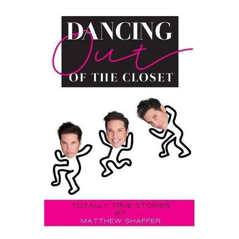 Dancing Out of the Closet - Totally True Stories (hardback) - by  Matthew Shaffer (Hardcover) - image 1 of 1