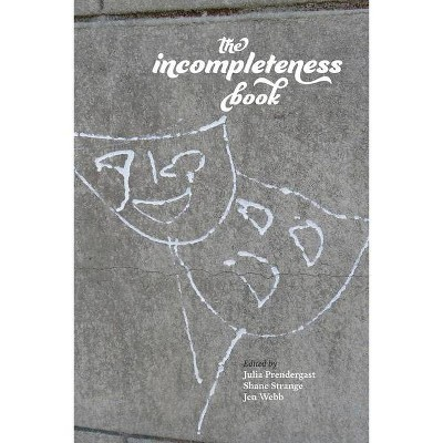 The Incompleteness Book - by  Julia Prendergast & Jen Webb & Shane Strange (Paperback)