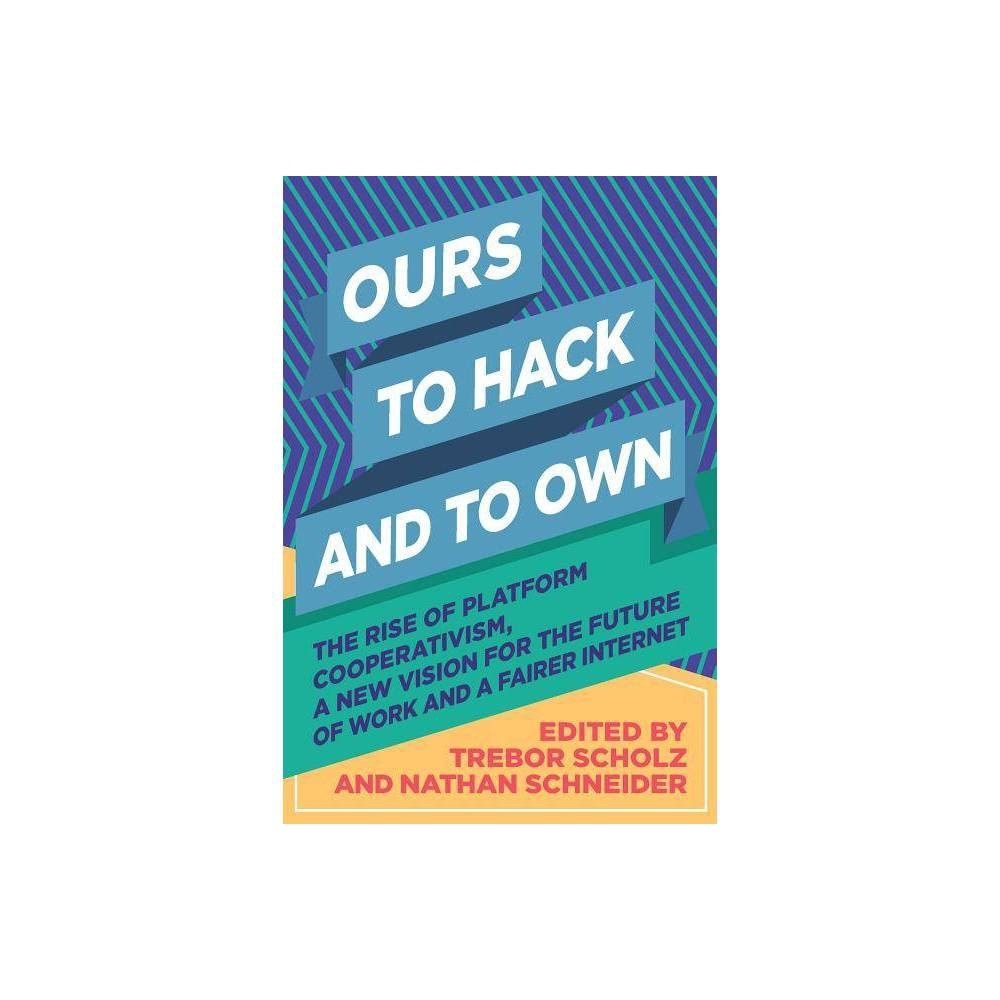 Ours to Hack and to Own - (Paperback) A Wired Magazine Top Tech Book of 2017 Real democracy and the Internet are not mutually exclusive. Here, for the first time in one volume, are some of the most cogent thinkers and doers on the subject of the cooptation of the Internet, and how we can resist and reverse the process. The activists who have put together Ours to Hack and to Own argue for a new kind of online economy: platform cooperativism, which combines the rich heritage of cooperatives with the promise of 21st-century technologies, free from monopoly, exploitation, and surveillance. The on-demand economy is reversing the rights and protections workers fought for centuries to win. Ordinary Internet users, meanwhile, retain little control over their personal data. While promising to be the great equalizers, online platforms have often exacerbated social inequalities. Can the Internet be owned and governed differently? What if Uber drivers set up their own platform, or if a city's residents controlled their own version of Airbnb? This book shows that another kind of Internet is possible--and that, in a new generation of online platforms, it is already taking shape.