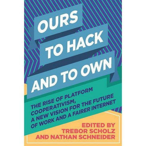 Ours to Hack and to Own - (Paperback) - image 1 of 1