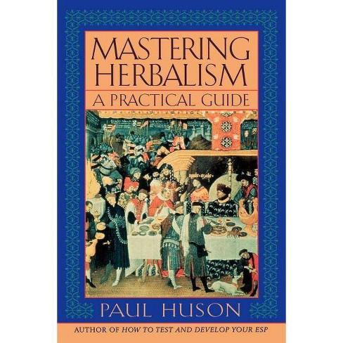 Mastering Herbalism - by  Paul Huson (Paperback) - image 1 of 1