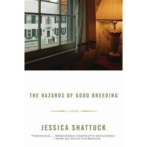 The Hazards of Good Breeding - by  Jessica Shattuck (Paperback) - image 1 of 1