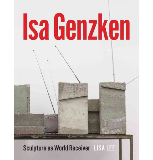 Isa Genzken : Sculpture as World Receiver -  by Lisa Lee (Hardcover) - image 1 of 1
