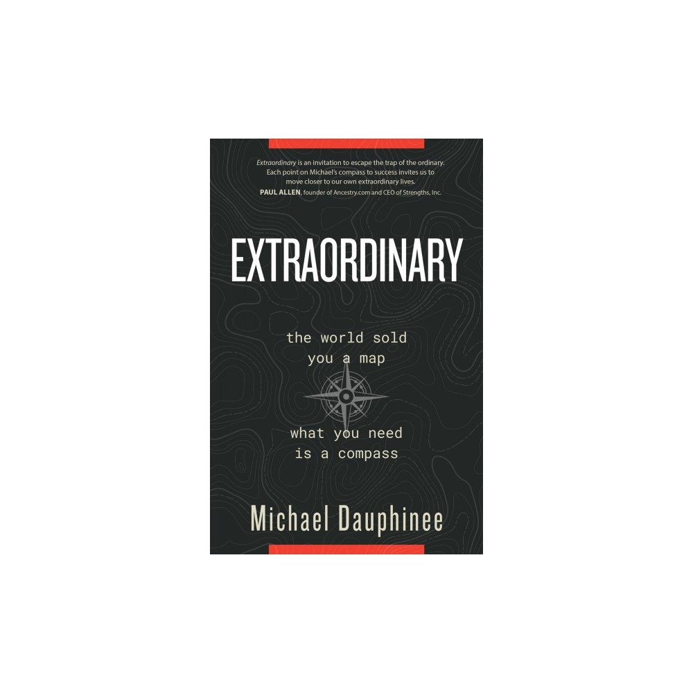 Extraordinary : the world sold you a map. what you need is a compass - by Michael Dauphinee (Paperback)