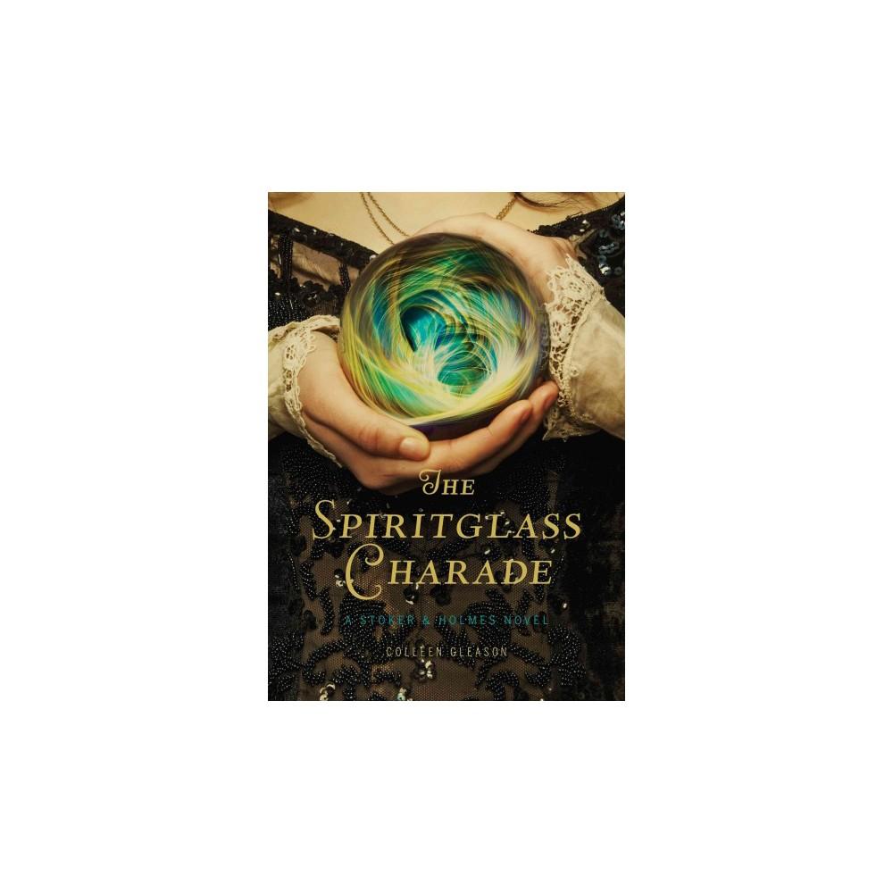 The Spiritglass Charade ( A Stoker & Holmes Novel) (Hardcover)