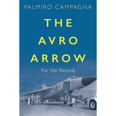 The Avro Arrow - by  Palmiro Campagna (Paperback) - image 1 of 1