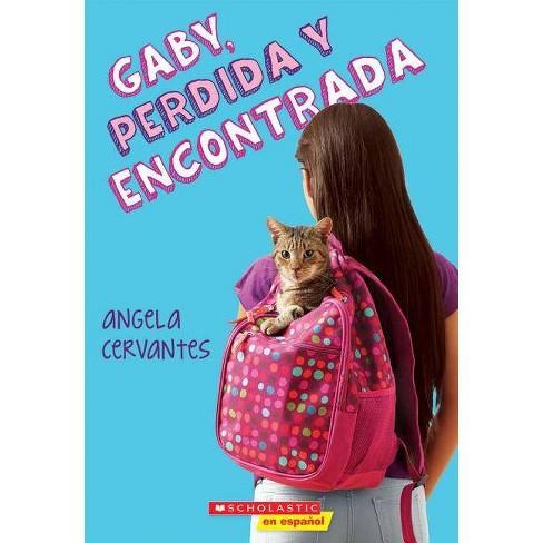 Gaby, Perdida Y Encontrada (Gaby, Lost and Found) - by  Angela Cervantes (Paperback) - image 1 of 1