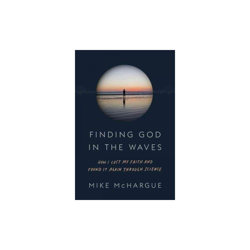 Finding God in the Waves : How I Lost My Faith and Found It Again Through Science (Hardcover) (Mike