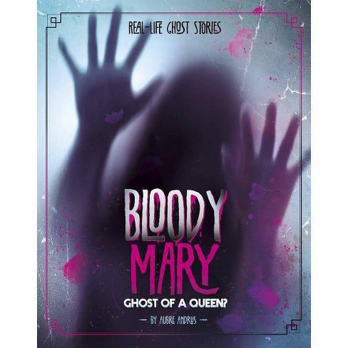 Bloody Mary - (Real-Life Ghost Stories) by  Aubre Andrus (Paperback) - image 1 of 1